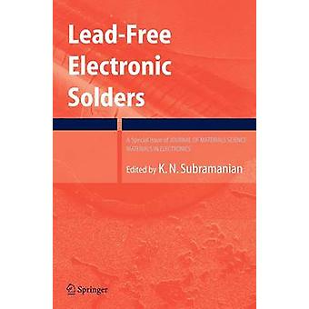 LeadFree Electronic Solders  A Special Issue of the Journal of Materials Science Materials in Electronics by Edited by Kanakasabapathi Subramanian