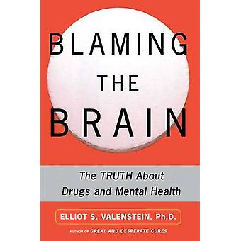 Blaming the Brain The Truth about Drugs and Mental Health by Valenstein & Elliot S.