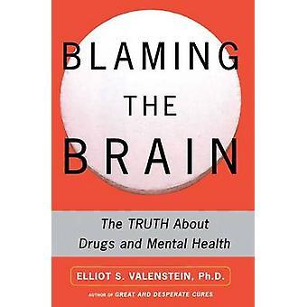 Blâmer le cerveau la vérité sur les drogues et la santé mentale par Valenstein & Elliot S.