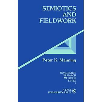 Semiotics and Fieldwork by Manning & Peter K.