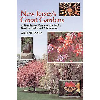 New Jerseys Great Gardens A FourSeason Guide to 125 Public Gardens Parks and Arboretums by Zatz & Arline