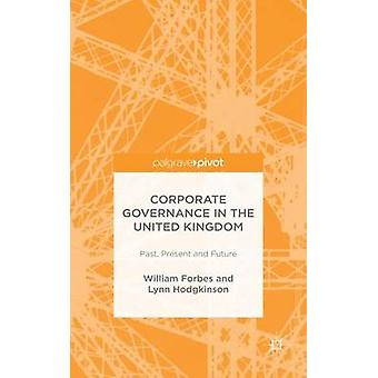 Corporate Governance in the United Kingdom Past Present and Future by Forbes & William