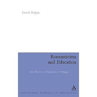 Romantikken og utdanning kjærlighet heltemot og fantasi i pedagogikk Halpin & David