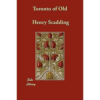 Toronto of Old by Scadding & Henry