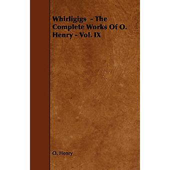 Whirligigs  The Complete Works of O. Henry  Vol. IX by Henry O