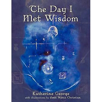 The Day I Met Wisdom by George & Katherine