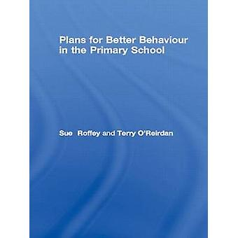 Plans for Better Behaviour in the Primary School by Roffey & Sue
