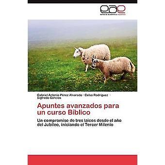 Apuntes Avanzados Para Un Curso Biblico di p. Rez Alvarado & Gabriel Antonio