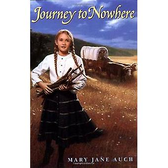 Journey to Nowhere by Mary Jane Auch - 9780440414919 Book