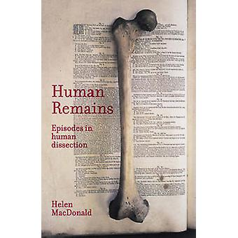 Human Remains - Episodes in Human Dissection (annotated edition) by He