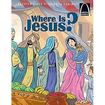 Where Is Jesus? - Arch Books by Jonathan Schkade - Linda Pierce - 978