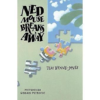 Ned Mouse Breaks Away by Tim Wynne-Jones - Duan Petricic - 9780888994