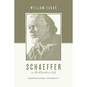 Schaeffer on the Christian Life - Countercultural Spirituality by Will
