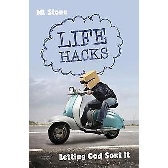Life Hacks - Letting God Sort It by Mary-Louise Stone - 9781527100466