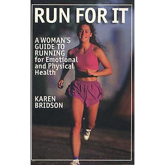 Run for it - A Woman's Guide to Running for Emotional and Physical Hea