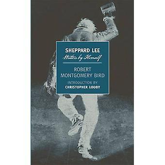 Sheppard Lee - Written by Himself by Robert Montgomery Bird - Christo