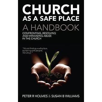Church as a Safe Place - A Handbook - Confronting - Resolving and Mini