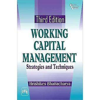 Working Capital Management - Strategies and Techniques by Bhattacharya