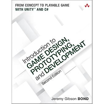 Introduction to Game Design Prototyping and Development by Jeremy Gibson Bond
