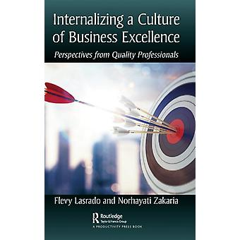 Internalizing a Culture of Business Excellence  Perspectives from Quality Professionals by Lasrado & Flevy