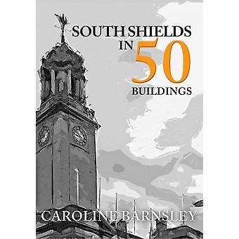 South Shields in 50 Buildings by Caroline Barnsley