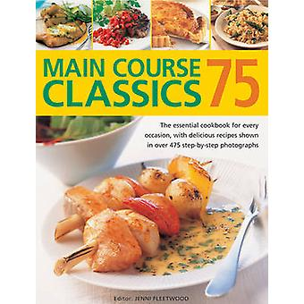 75 Main Course Classics - The Essential Cookbook for Every Occasion -
