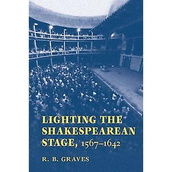 Iluminación de la etapa de Shakespeare - 1567-1642 por R.B. Graves - 9780809