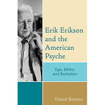 Erik Erikson and the American Psyche Ego Ethics and Evolution by Burston & Daniel