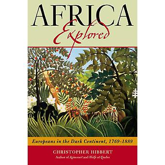Africa Explored Europeans on the Dark Continent 17691889 by Hibbert & Christopher