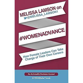 Melissa Lamson on WomenAdvance How Female Leaders Can Take Charge of Their Own Careers by Lamson & Melissa