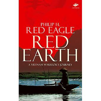 Red Earth A Vietnam Warriors Journey by Red Eagle & Philip H. H.