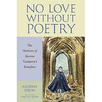 No Love without Poetry - The Memoirs of Marina Tsvetaeva's Daughter by