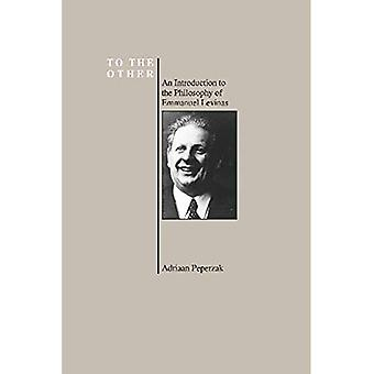 To the Other: Introduction to the Philosophy of Emmanuel Levinas