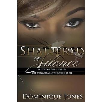 Shattered My Silence by Jones & Dominique