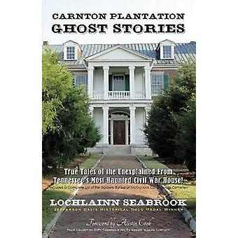 Carnton Plantation Ghost Stories True Tales of the Unexplained from Tennessees Most Haunted Civil War House by Seabrook & Lochlainn