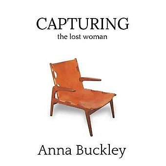 Capturing the Lost Woman Book 2 by Buckley & Anna