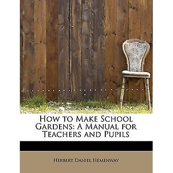 How to Make School Gardens A Manual for Teachers and Pupils by Hemenway & Herbert Daniel