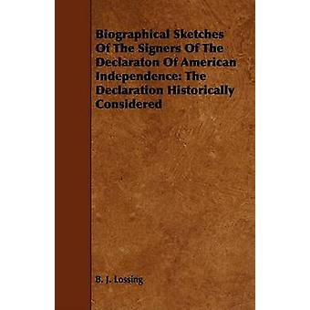 Biographical Sketches of the Signers of the Declaraton of American Independence The Declaration Historically Considered by Lossing & B. J.