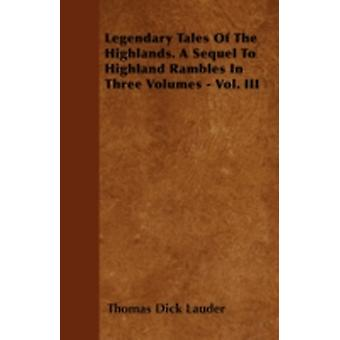 Legendary Tales Of The Highlands. A Sequel To Highland Rambles In Three Volumes  Vol. III by Lauder & Thomas Dick
