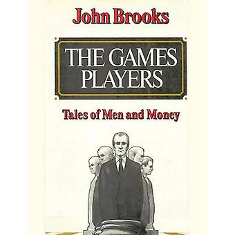 The Games Players Tales of Men and Money by Brooks & John