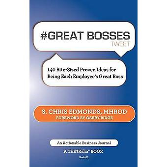 Great Bosses Tweet Book01 140 BiteSized Proven Ideas for Being Each Employees Great Boss by Edmonds & S. Chris