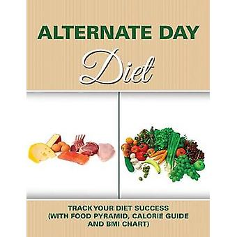 Alternate Day Diet Track Your Diet Success with Food Pyramid Calorie Guide and BMI Chart by Publishing LLC & Speedy