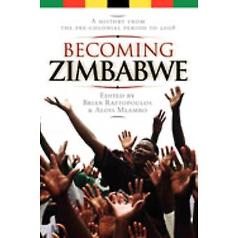 Becoming Zimbabwe. A History from the Precolonial Period to 2008 by Raftopoulos & Brian