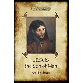 Jesus the Son of Man His words and His deeds as told and recorded by those who knew Him Aziloth Books by Gibran & Khalil