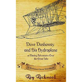 Dave Dashaway and His Hydroplane A Workman Classic Schoolbook by Rockwood & Roy