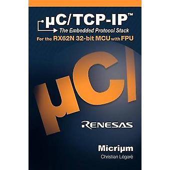 uCTCPIP The Embedded Protocol Stack for the RX62N 32bit MCU with FPU by Legare & Christian E