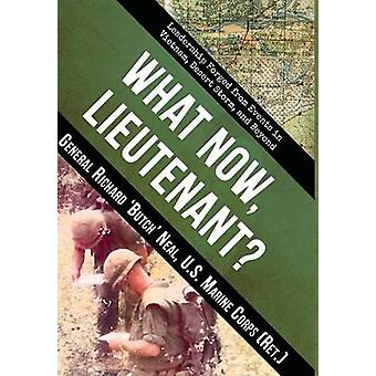 What Now Lieutenant Leadership Forged from Events in Vietnam  Desert Storm and Beyond by Neal & Richard