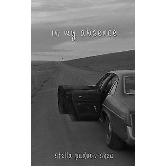 In My Absence by PadnosShea & Stella