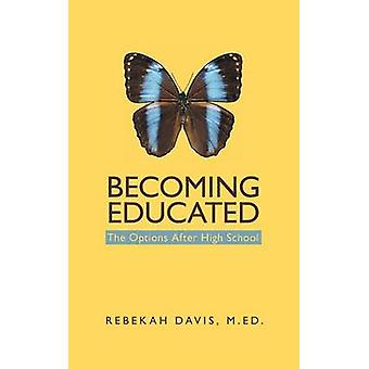 Becoming Educated The Options After High School by Davis & M.Ed. & Rebekah