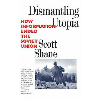 Dismantling Utopia How Information Ended the Soviet Union by Shane & Scott